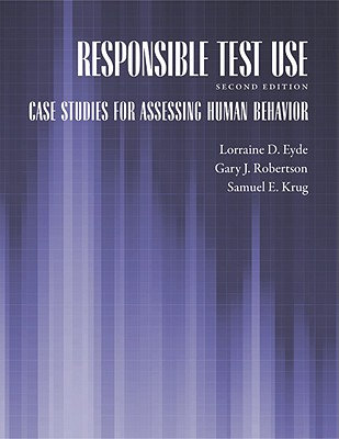 Responsible Test Use By Eyde, Lorraine Dittrich/ Robertson, Gary J./ Krug, Samuel E.